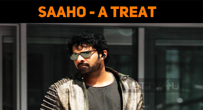 Saaho Will Be A Treat For Action Lovers!