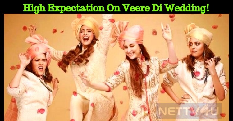 High Expectation On Veere Di Wedding!