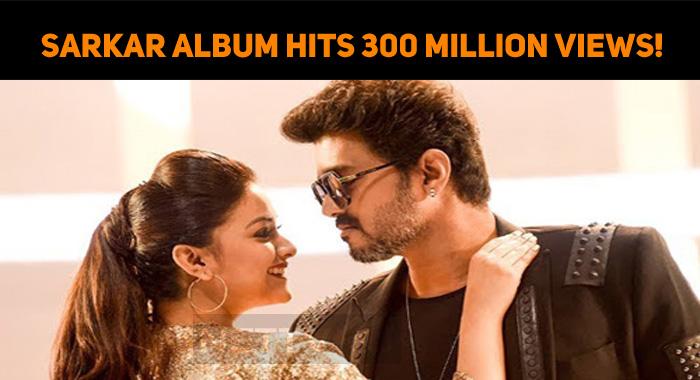 Sarkar Album Hits 300 Million Views!
