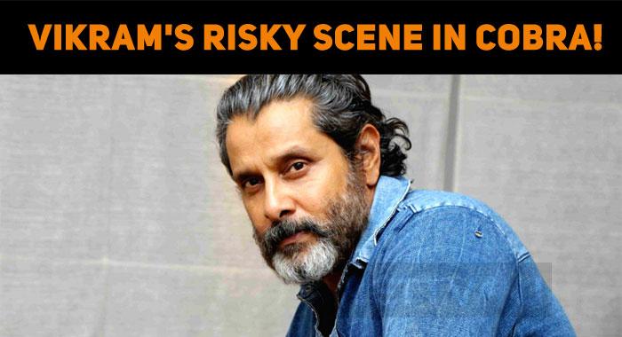 Vikram's Risky Scene In Cobra!