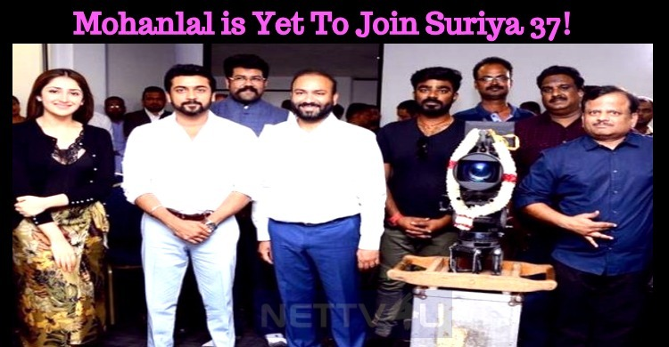 Mohanlal Is Yet To Join Suriya 37!