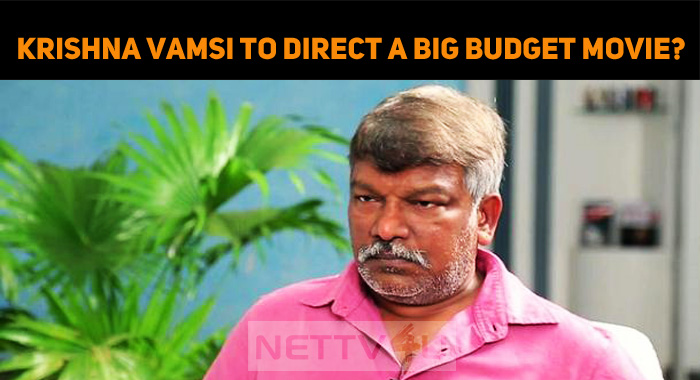 Krishna Vamsi To Direct A Big Budget Movie?