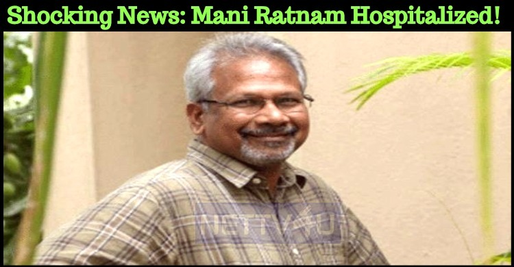 Shocking News: Mani Ratnam Hospitalized!