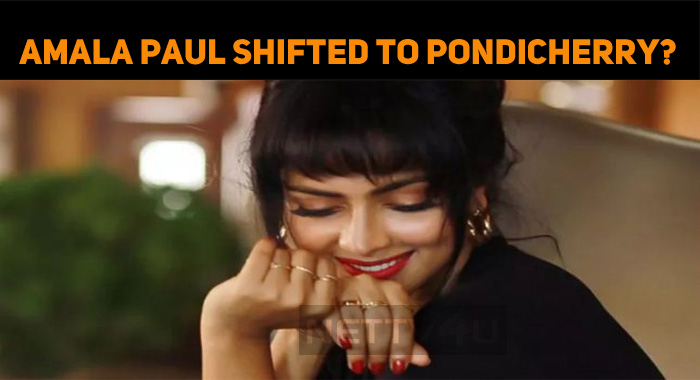 Amala Paul Shifted Her Residence To Pondicherry?