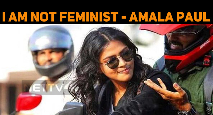 I Am Not Feminist - Amala Paul