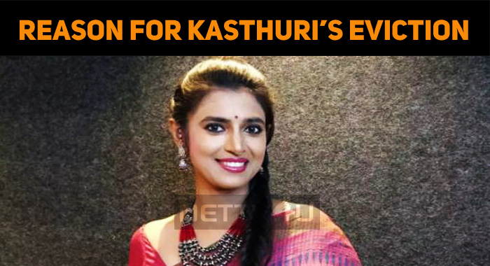 This Is The Reason Why Kasthuri Was Evicted!