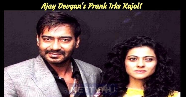 Ajay Devgan's Prank Irks Kajol!
