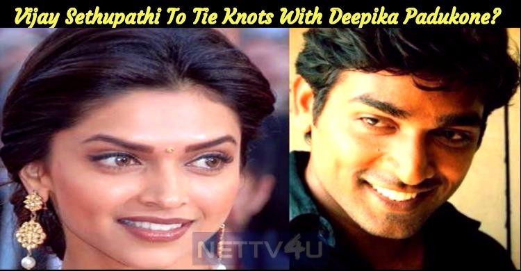 Vijay Sethupathi To Tie Knots With Deepika Padukone?
