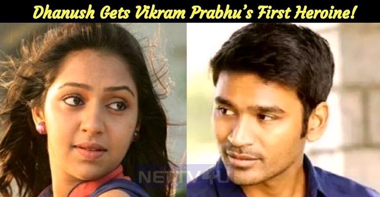 Dhanush Gets Vikram Prabhu's First Heroine!