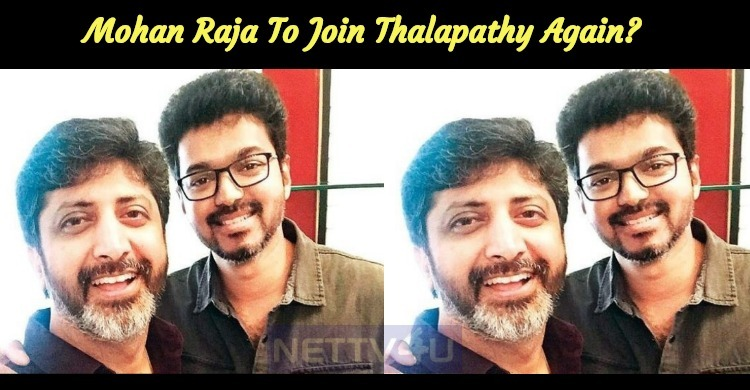 Mohan Raja To Join Thalapathy Again?
