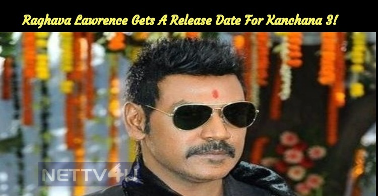 Raghava Lawrence Gets A Release Date For Kancha..