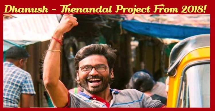 Dhanush – Thenandal Project From 2018!