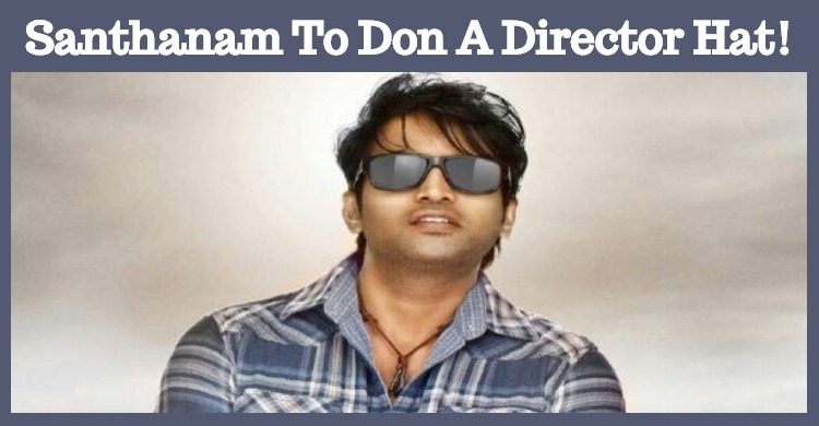 Santhanam To Don A Director Hat!