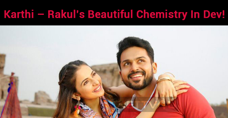 Get Ready To Witness Karthi – Rakul's Beautiful Chemistry In Dev!