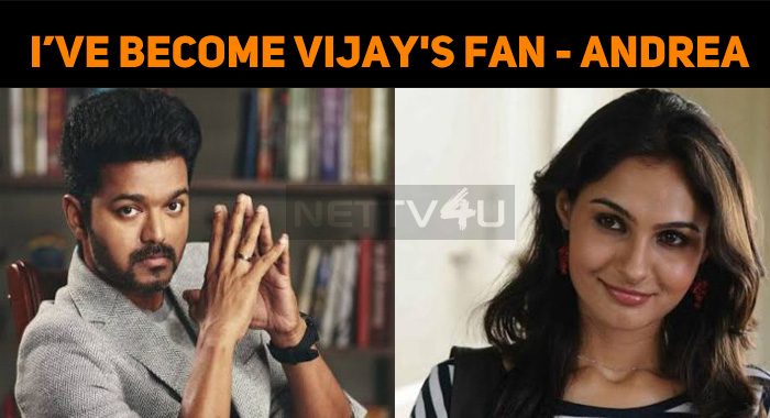 I Have Become Vijay's Fan - Andrea