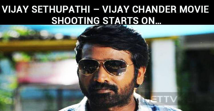 Vijay Sethupathi – Vijay Chander Project Shooting Starts On…