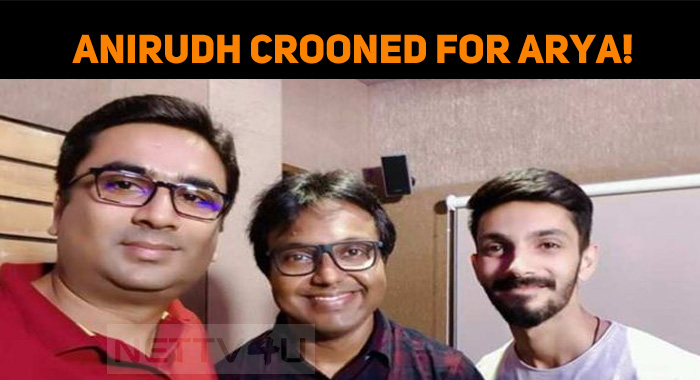 Anirudh Crooned For Arya!