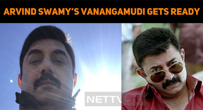 Arvind Swamy's Vanangamudi Gets Ready!