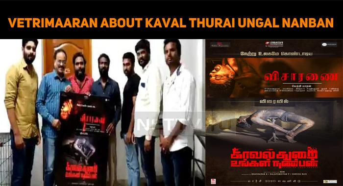 Vetrimaaran Speaks High About Kaval Thurai Ungal Nanban!