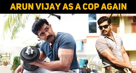 Arun Vijay Signs Yet Another Cop Thriller!