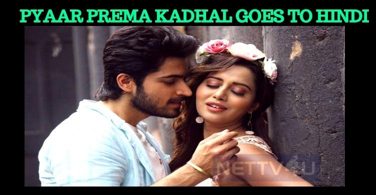 Pyaar Prema Kaadhal Goes To Bollywood!