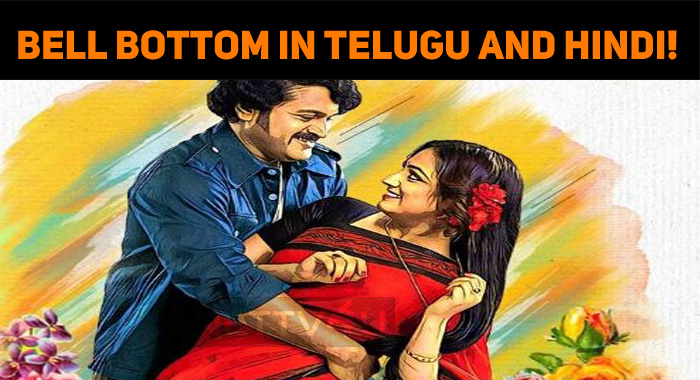 Bell Bottom Is Going To Speak Telugu And Hindi!