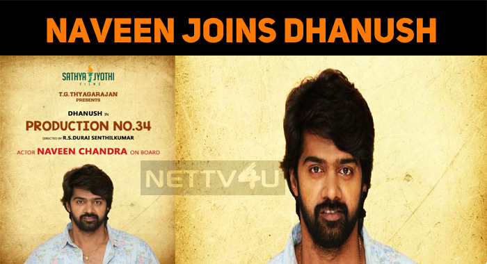 Naveen Chandra Joins Dhanush!