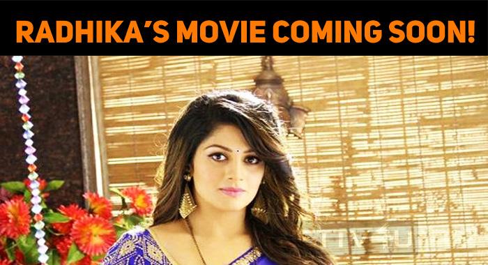 Radhika's Movie To Hit The Screens Soon!