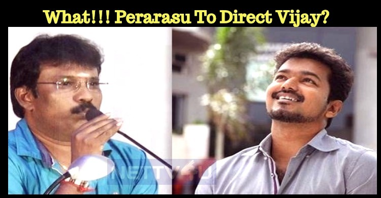 What!!! Perarasu To Direct Vijay?