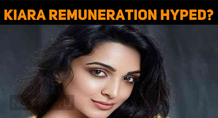 Kiara Advani Hyped Up Her Remuneration?