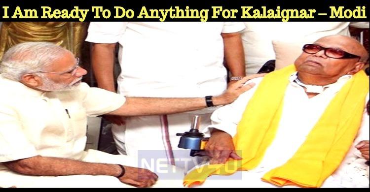 I Am Ready To Do Anything For Kalaignar – Modi