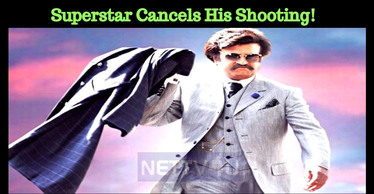 Superstar Rajinikanth Cancels His Shooting! Rushes To Chennai!
