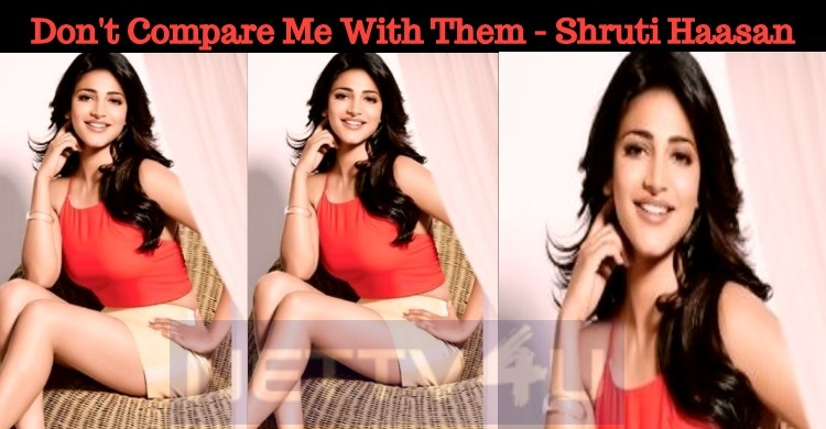 Don't Compare Me With Them - Shruti Haasan