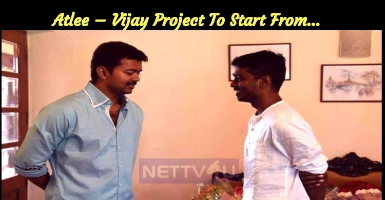Interesting Update For Thalapathy Fans! Atlee – Vijay Project To Start From…