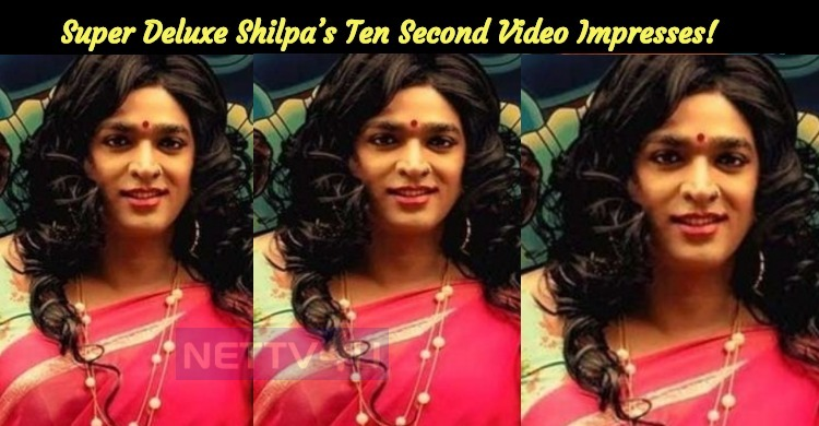 Super Deluxe Shilpa's Ten Second Video Impresses!