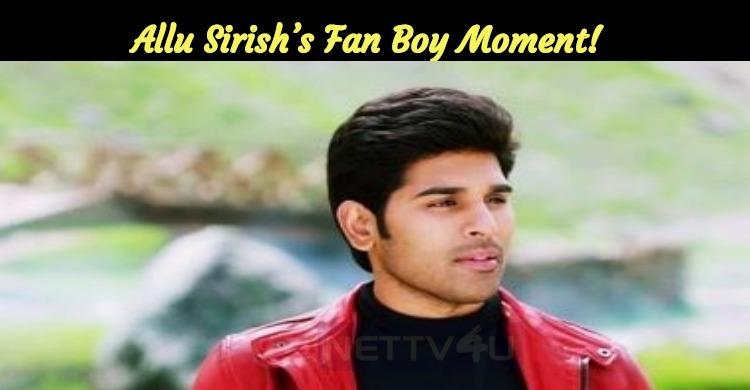 Allu Sirish's Fan Boy Moment!
