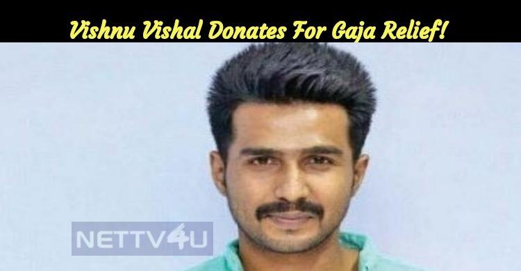 Vishnu Vishal Donates For Gaja Relief!