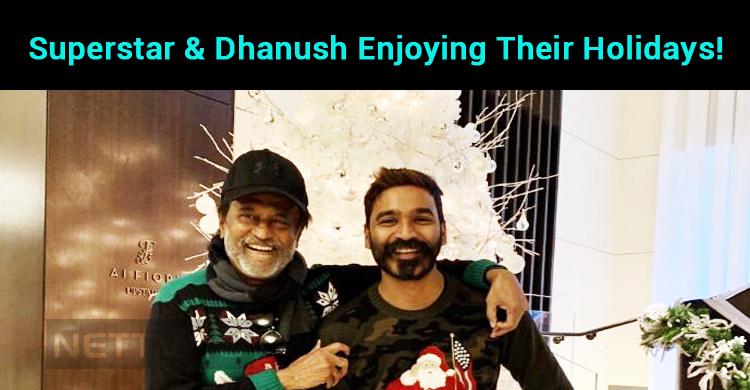 Superstar And Dhanush Enjoying Their Holidays!