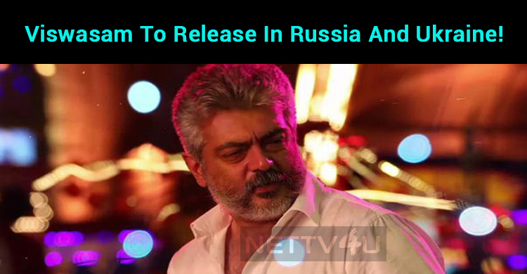 Viswasam To Release In Russia And Ukraine!