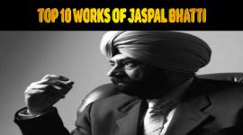 Top 10 Works Of Jaspal Bhatti
