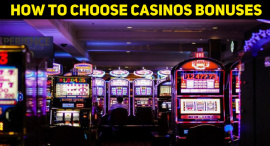 Why Do Casinos Offer Bonuses And How To Choose Them?