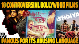 Top 10 Controversial Bollywood Films Famous For Its Abusing Language