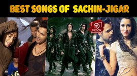 Top 10 Best Songs Composed By Musical Duo Sachin-Jigar