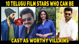 10 Telugu Film Stars Who Can Be Cast As Worthy Villains