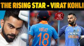 The Rising Star - Virat Kohli
