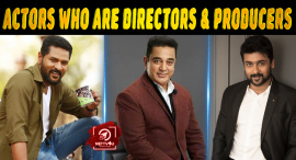 Top 10 Tamil Celebrities Who Are Directors, Producers As Well As Actors