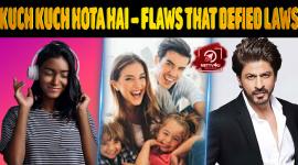Kuch Kuch Hota Hai – Flaws That Defied Laws