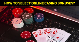 Online Casino Bonuses – Why Are They Offered And How To Select Them?