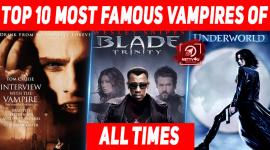 Top 10 Most Famous Vampires Of All Times