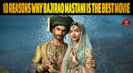 Top 10 Reasons Why Bajirao Mastani Is The Best Movie